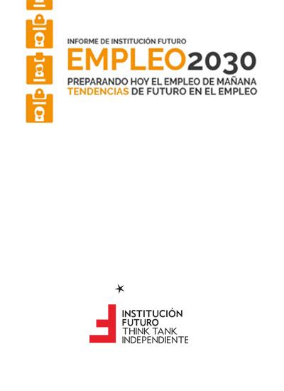 Empleo 2030. Preparando hoy el empleo de mañana. Tendencias de futuro en el empleo