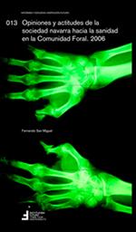 Opiniones y actitudes de la sociedad navarra hacia la sanidad en la Comunidad Foral 2006  Autor: Fernando San Miguel