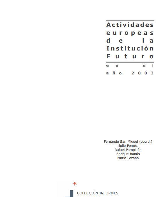 Actividades europeas de la Institución Futuro en el año 2003  Autores: Julio Pomés, Fernando San Miguel, Rafael Pampillón, Enrique Banús, María Lozano