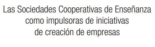 Las Sociedades Cooperativas de Enseñanza como impulsoras de iniciativas de creación de empresas
