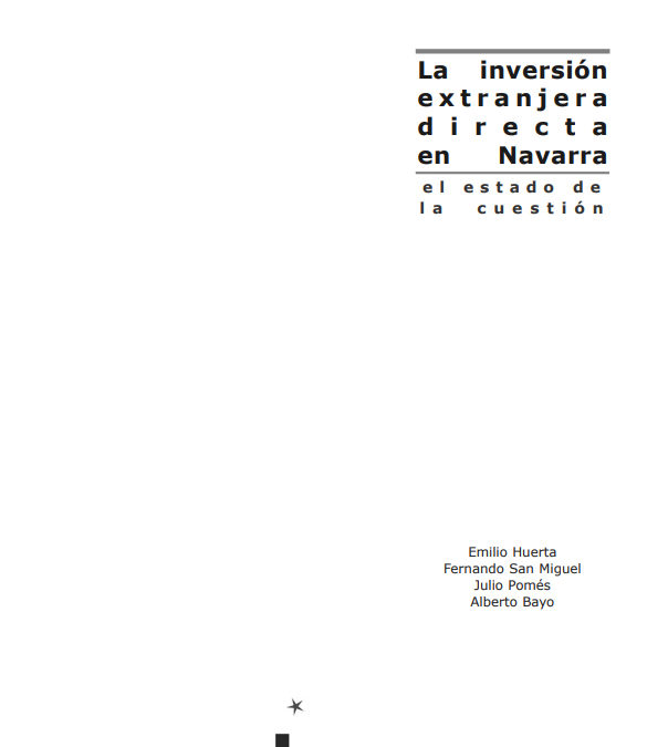 La inversión extranjera directa en Navarra: el estado de la cuestión  Autores: Emilio Huerta, Fernando San Miguel, Julio Pomés, Alberto Bayo