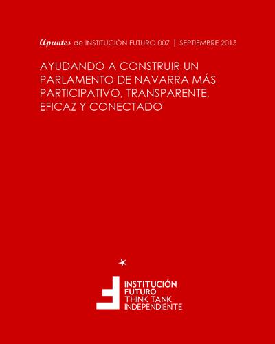 Ayudando a construir un Parlamento de Navarra más participativo, transparente, eficaz y conectado  Apuntes de Institución Futuro 007 sobre el Parlamento de Navarra