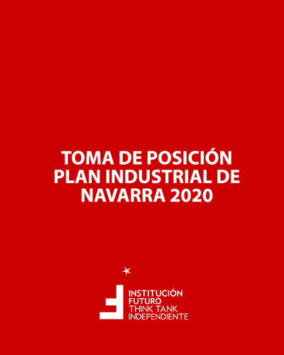 Toma de posición | Plan Industrial de Navarra 2020  TOMA DE POSICIÓN 001 | INSTITUCIÓN FUTURO