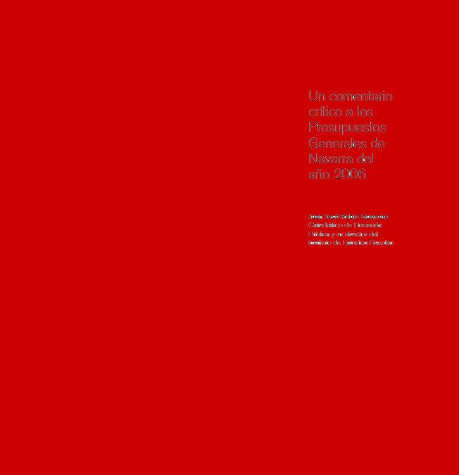 Un Comentario Crítico a los Presupuestos Generales de Navarra del año 2006  Autor: Juan José Rubio Guerrero, Catedrático de Hacienda Pública y anterior Director del Instituto de Estudios Fiscales