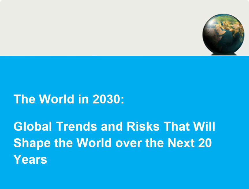 The World in 2030: Global T rends and Risks That Will Shape the World over the Next 20 Years