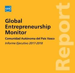 Global Entrepreneurship Monitor. Comunidad Autónoma del País Vasco. Informe Ejecutivo 2017-2018