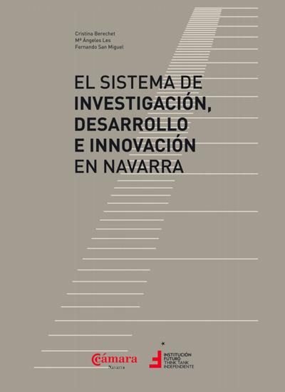 El sistema de Investigación, Desarrollo e Innovación en Navarra  Autores: Cristina Berechet, María Ángeles Les, Fernando San Miguel