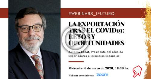 """Vídeo Webinar Antonio Bonet: """"La exportación tras el COVID-19: retos y oportunidades""""  Presidente del Club de Exportadores e Inversores Españoles"""