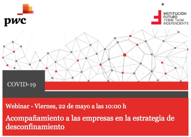 """Webinar: """"Acompañamiento a las empresas en la estrategia de desconfinamiento""""  Con Manuel Martín Espada, socio responsable de Clientes y Sectores de PwC y Leticia Rodríguez, socia responsable de Sanidad de PwC"""