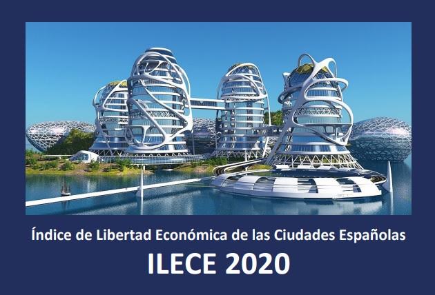 Índice de Libertad Económica de las Ciudades Españolas (ILECE) 2020  Fundación para el Avance de la Libertad