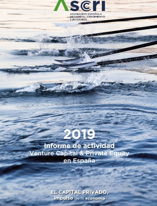 Informe de actividad Venture Capital & Private Equity en España 2019  Asociación Española de Capital, Crecimiento e Inversión (ASCRI)