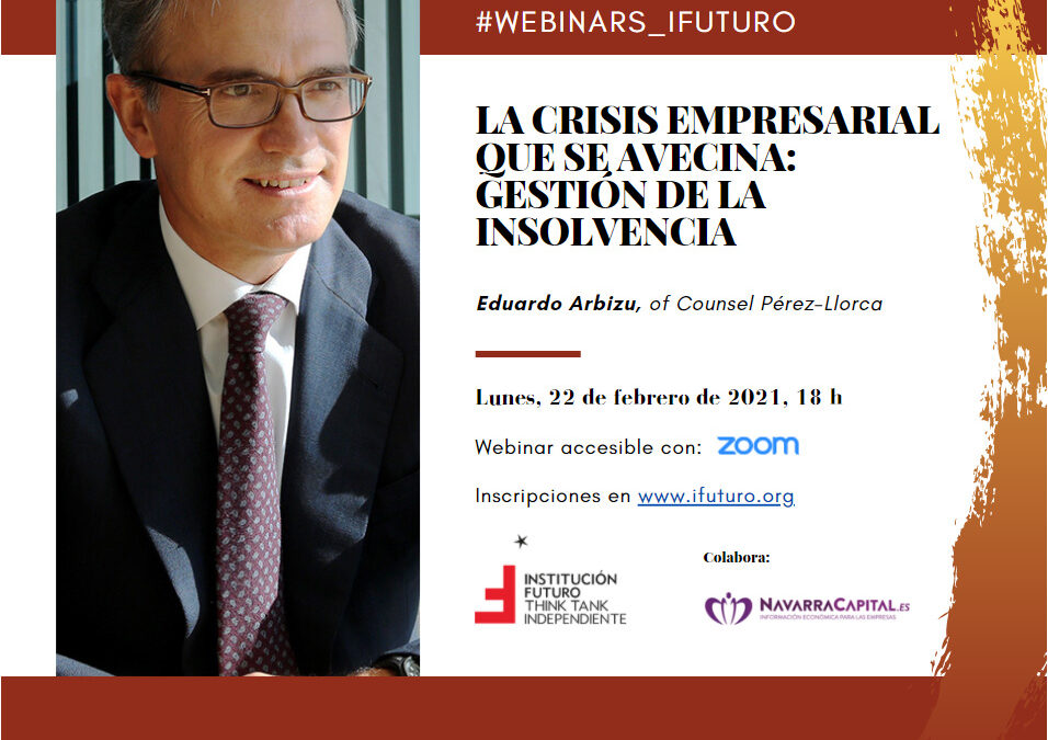 """Webinar con Eduardo Arbizu: """"La crisis empresarial que se avecina: gestión de la insolvencia""""  Lunes, 22 de febrero, 18 hs, vía Zoom"""