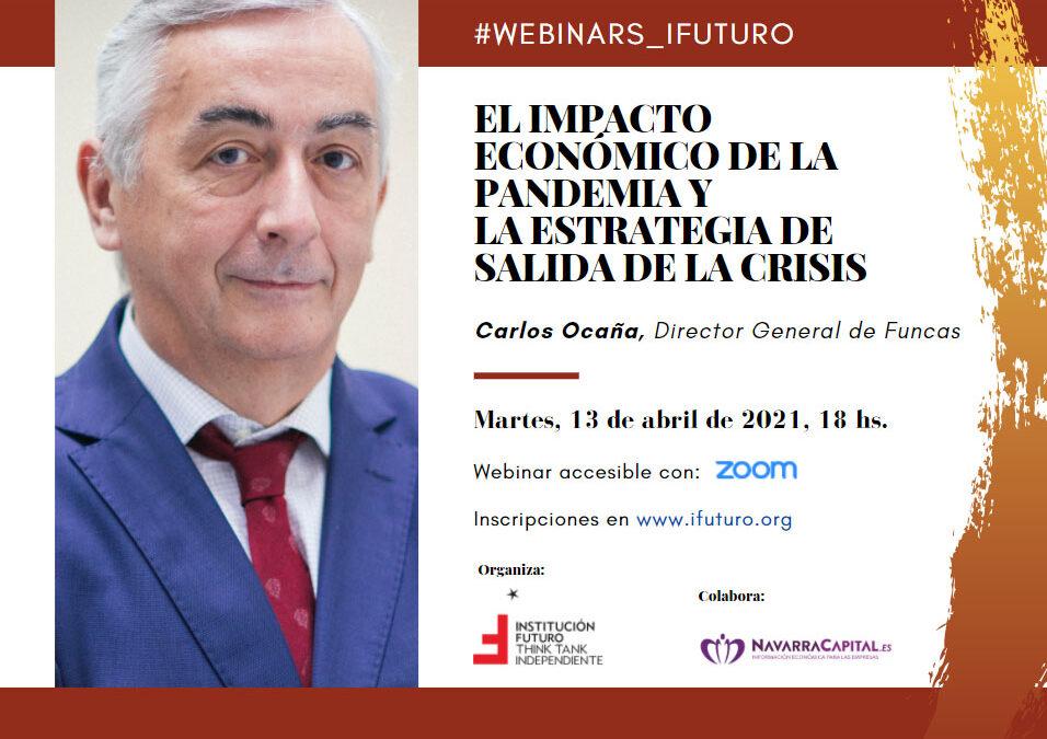 """Webinar con Carlos Ocaña: """"El impacto económico de la pandemia y la estrategia de salida de la crisis""""  Martes, 13 de abril, a las 18 hs"""