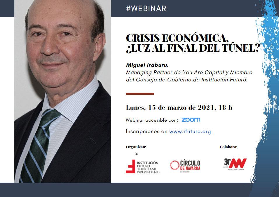 """Webinar con Miguel Iraburu: """"Crisis económica, ¿luz al final del túnel?""""  Lunes, 15 de marzo, a las 18 hs"""