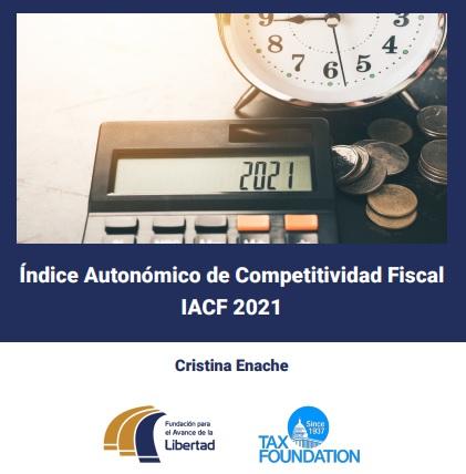 Índice Autonómico de Competitividad Fiscal, IACF 2021  Fundación para el Avance de la Libertad, Tax Foundation
