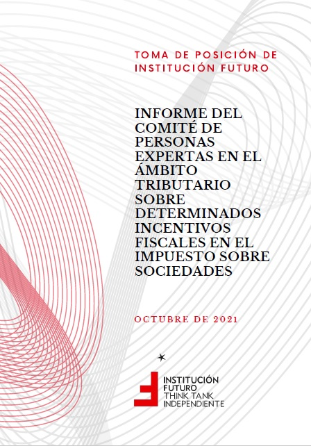Toma de posición. Informe del comité de personas en el ámbito tributario sobre determinados incentivos fiscales en el Impuesto sobre Sociedades  Presentada el 21 de octubre de 2021